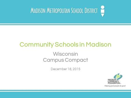 Community Schools in Madison Wisconsin Campus Compact December 18, 2015.