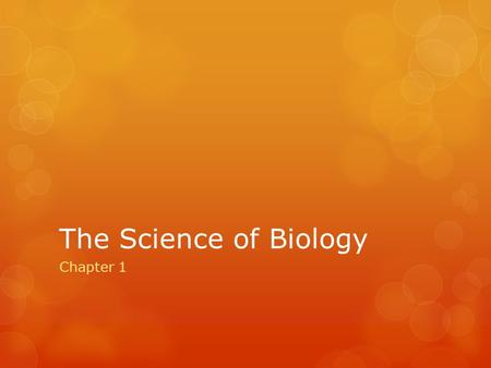 The Science of Biology Chapter 1. What is Science?  Think about it……..  Long ago someone looked around and wondered, how did all this come to be? 