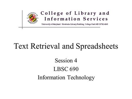 Text Retrieval and Spreadsheets Session 4 LBSC 690 Information Technology.