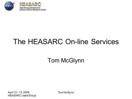 April 12 - 13, 2006 HEASARC Users Group Tom McGlynn The HEASARC On-line Services Tom McGlynn.