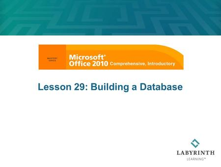 Lesson 29: Building a Database. Learning Objectives After studying this lesson, you will be able to:  Identify key database design techniques  Open.