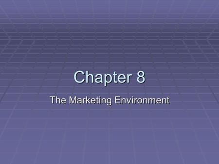 Chapter 8 The Marketing Environment. The Marketing Process  Marketing = the process of developing, promoting, and distributing products, services  The.