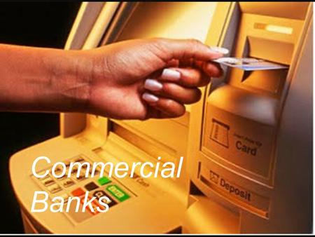 Commercial Banks. The two ACID TEST functions of commercial banks are : 1. Accepting deposits 2. Lending or advancing loans.