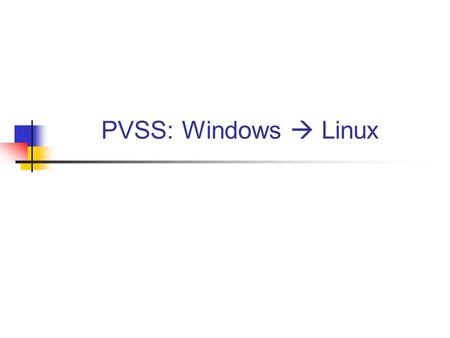 PVSS: Windows  Linux. 13th May 20042 Outline Current software architecture PVSS on Linux Demo What has to be redone for Linux console Vacuum, GCS, cryogenics.
