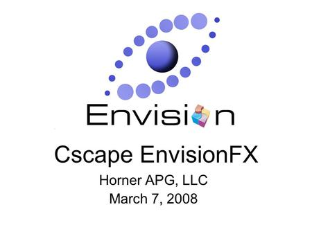 Cscape EnvisionFX Horner APG, LLC March 7, 2008. EnvisionFX - What Does it Do? Graphical interface allows easy transfers of data to and from the PC and.