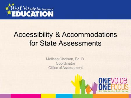 Accessibility & Accommodations for State Assessments Melissa Gholson, Ed. D. Coordinator Office of Assessment.