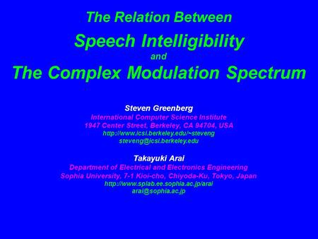 The Relation Between Speech Intelligibility and The Complex Modulation Spectrum Steven Greenberg International Computer Science Institute 1947 Center Street,