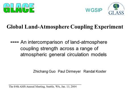 Global Land-Atmosphere Coupling Experiment ---- An intercomparison of land-atmosphere coupling strength across a range of atmospheric general circulation.