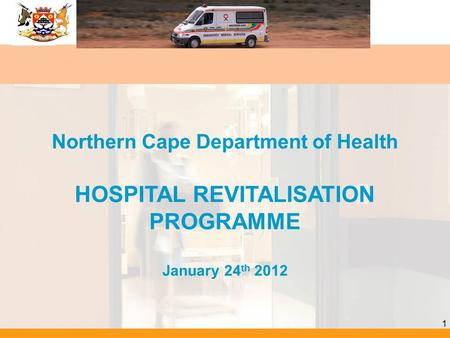 1 Northern Cape Department of Health HOSPITAL REVITALISATION PROGRAMME January 24 th 2012.