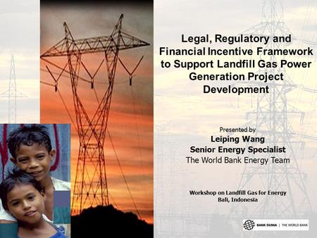 Legal, Regulatory and Financial Incentive Framework to Support Landfill Gas Power Generation Project Development Presented by Leiping Wang Senior Energy.