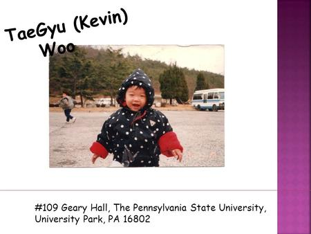 TaeGyu (Kevin) Woo #109 Geary Hall, The Pennsylvania State University, University Park, PA 16802.