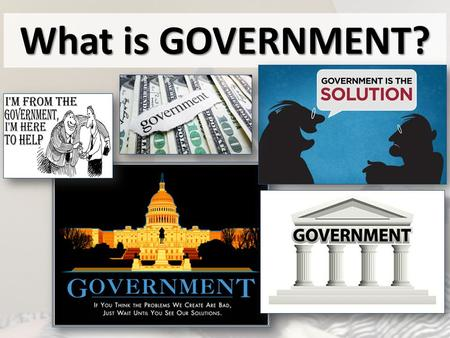 What is GOVERNMENT?. BRAINSTORM With a partner, provide a list of 20 BINDING DECISIONS that the U.S. government makes for you & I…