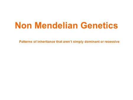 Non Mendelian Genetics Patterns of inheritance that aren't simply dominant or recessive.