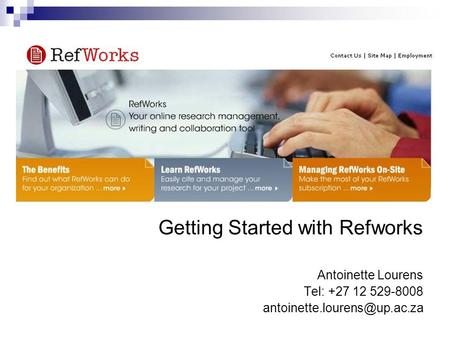 Getting Started with Refworks Antoinette Lourens Tel: +27 12 529-8008