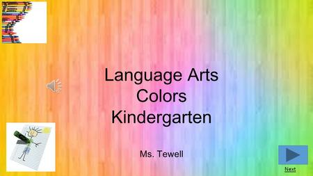 Language Arts Colors Kindergarten Ms. Tewell Next.