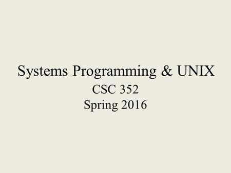 Systems Programming & UNIX CSC 352 Spring 2016. Contact Information Instructor Dr. Eric Anson GS 823 Office.