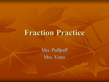 Fraction Practice Mrs. Puffpaff Mrs. Yates. Bill buys pounds of meat for hamburgers. Each hamburger takes pound of meat. If Bill uses all of the meat,