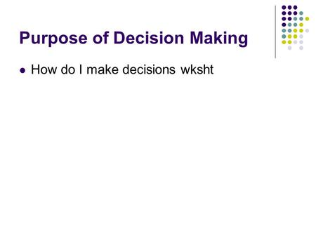 Purpose of Decision Making