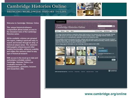 Welcome to Cambridge Histories Online This unique historical reference compendium allows instant access to the renowned texts of the Cambridge Histories.