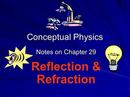 Conceptual Physics Notes on Chapter 29 Reflection & Refraction.