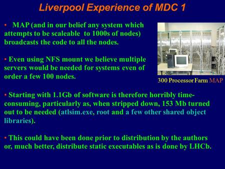 Liverpool Experience of MDC 1 MAP (and in our belief any system which attempts to be scaleable to 1000s of nodes) broadcasts the code to all the nodes.