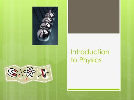 Introduction to Physics. What is physics?  Physics is a branch of science that involves the study of the physical world: energy, matter, and how they.