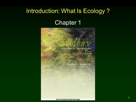 1 Introduction: What Is Ecology ? Chapter 1. 2 Outline Overview of Ecology Ecology of Forest Birds Forest Nutrient Budgets Vegetation Change: Pollen Records.