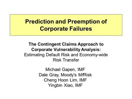 Prediction and Preemption of Corporate Failures The Contingent Claims Approach to Corporate Vulnerability Analysis: Estimating Default Risk and Economy-wide.