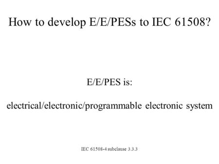 How to develop E/E/PESs to IEC 61508?