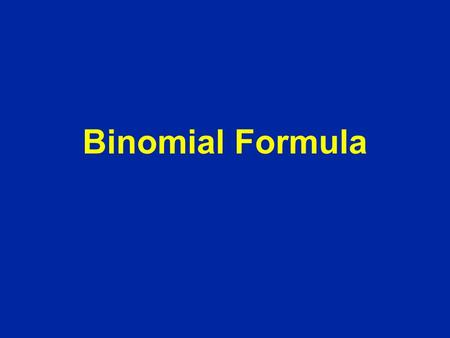 Binomial Formula. There is a Formula for Finding the Number of Orderings - involves FACTORIALS.