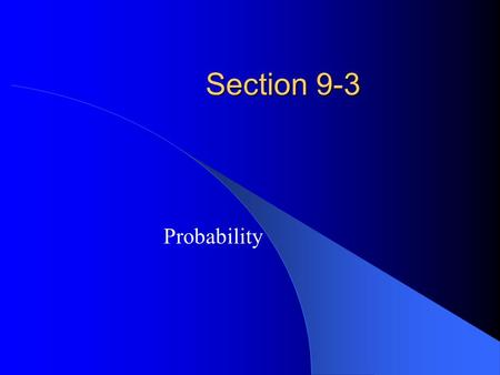 Section 9-3 Probability. Probability of an Event if E is an event in a sample space, S, of equally likely outcomes, then the probability of the event.