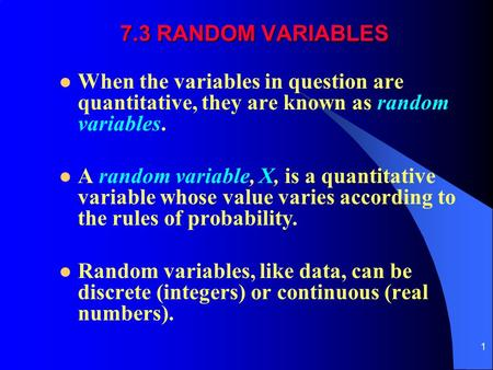 1 7.3 RANDOM VARIABLES When the variables in question are quantitative, they are known as random variables. A random variable, X, is a quantitative variable.