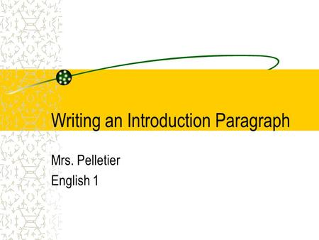 Writing an Introduction Paragraph Mrs. Pelletier English 1.
