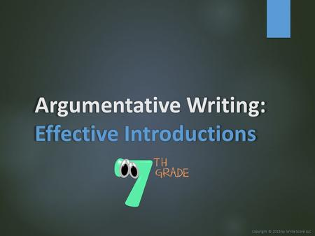 Argumentative <strong>Writing</strong>: Effective Introductions Copyright © 2015 by <strong>Write</strong> Score LLC.