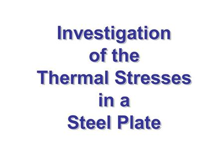 Investigation of the Thermal Stresses in a Steel Plate.