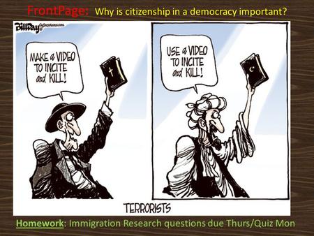 Homework: Immigration Research questions due Thurs/Quiz Mon FrontPage: Why is citizenship in a democracy important?
