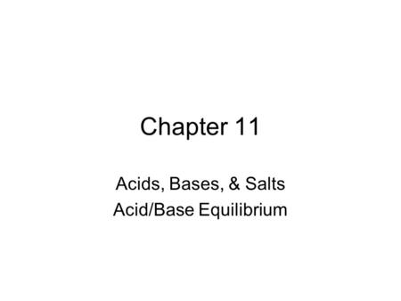 Acids, Bases, & Salts Acid/Base Equilibrium