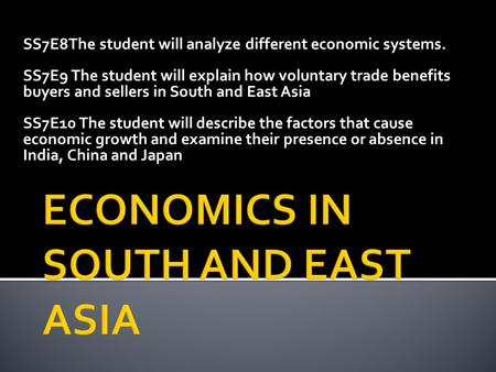 SS7E8The student will analyze different economic systems. SS7E9 The student will explain how voluntary trade benefits buyers and sellers in South and East.