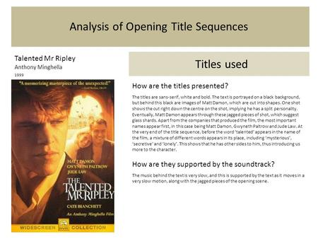 Analysis of Opening Title Sequences Talented Mr Ripley Anthony Minghella 1999 Titles used How are the titles presented? The titles are sans-serif, white.