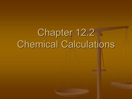 Chapter 12.2 Chemical Calculations. Writing and Using Mole Ratios In chemical calculations, mole ratios are used to convert between moles of reactants.