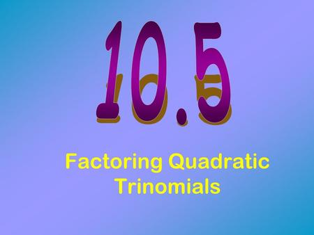 Factoring Quadratic Trinomials. ax 2 +bx+c Remember: To factor trinomials, look at the a,b,c numbers.