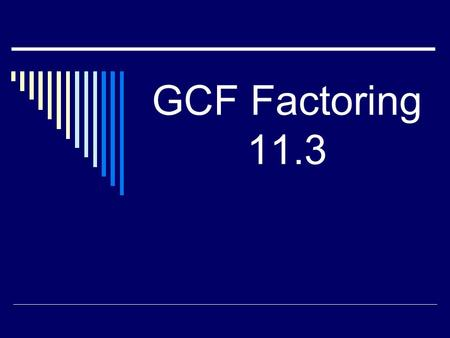 GCF Factoring 11.3. To find the GCF between two or more terms: 1)Factor Tree 2)List all factors 3)Find the largest # and variable that goes into all terms.