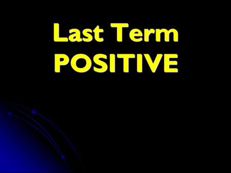 Last Term POSITIVE. Rule: When the last term is POSITIVE, the middle sign will be the sign that goes inside BOTH parenthesis When the last term is POSITIVE,