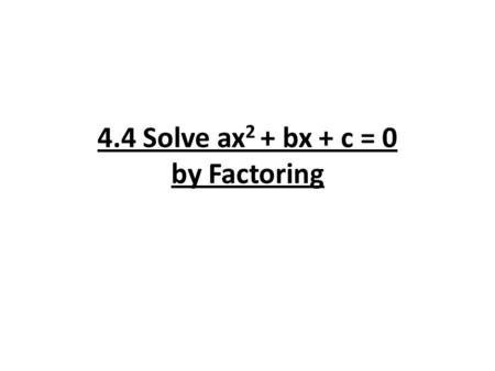 "4.4 Solve ax 2 + bx + c = 0 by Factoring. Steps to Follow when: ""a"" > 1 in the form ax 2 + bx + c Use the factored form: (kx + m) (lx +n) kl must multiply."