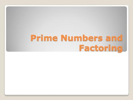 Prime Numbers and Factoring. Which expression is equal to 4x6? (a) 2 × 2 x 2 (b) 2 × 3 × 4 (c) 4 × 5 × 3 (d) 6 × 6.