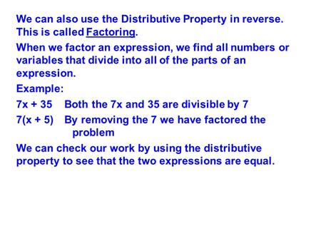 We can also use the Distributive Property in reverse. This is called Factoring. When we factor an expression, we find all numbers or variables that divide.