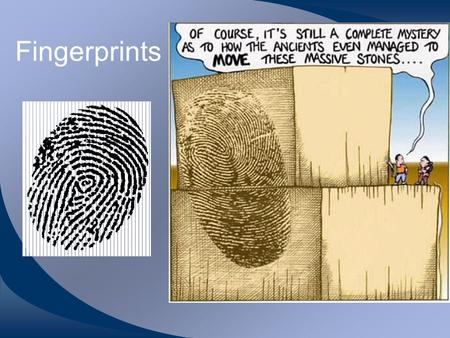 Fingerprints. History Replaced anthropometry during early 20th century 1903: William West incident –Fort Leavenworth prison –Urban legend: prisoner William.