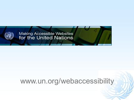 Www.un.org/webaccessibility. A human right mandate for the UN  A General Assembly mandate since 2004  Established as a human right by article 9 of the.