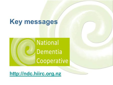 Key messages  Our aim To facilitate quality of life for people living with dementia and their family / whānau Examples of improvements.