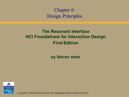 Copyright © 2008 Pearson Education, Inc. Publishing as Pearson Addison-Wesley The Resonant Interface HCI Foundations for Interaction Design First Edition.